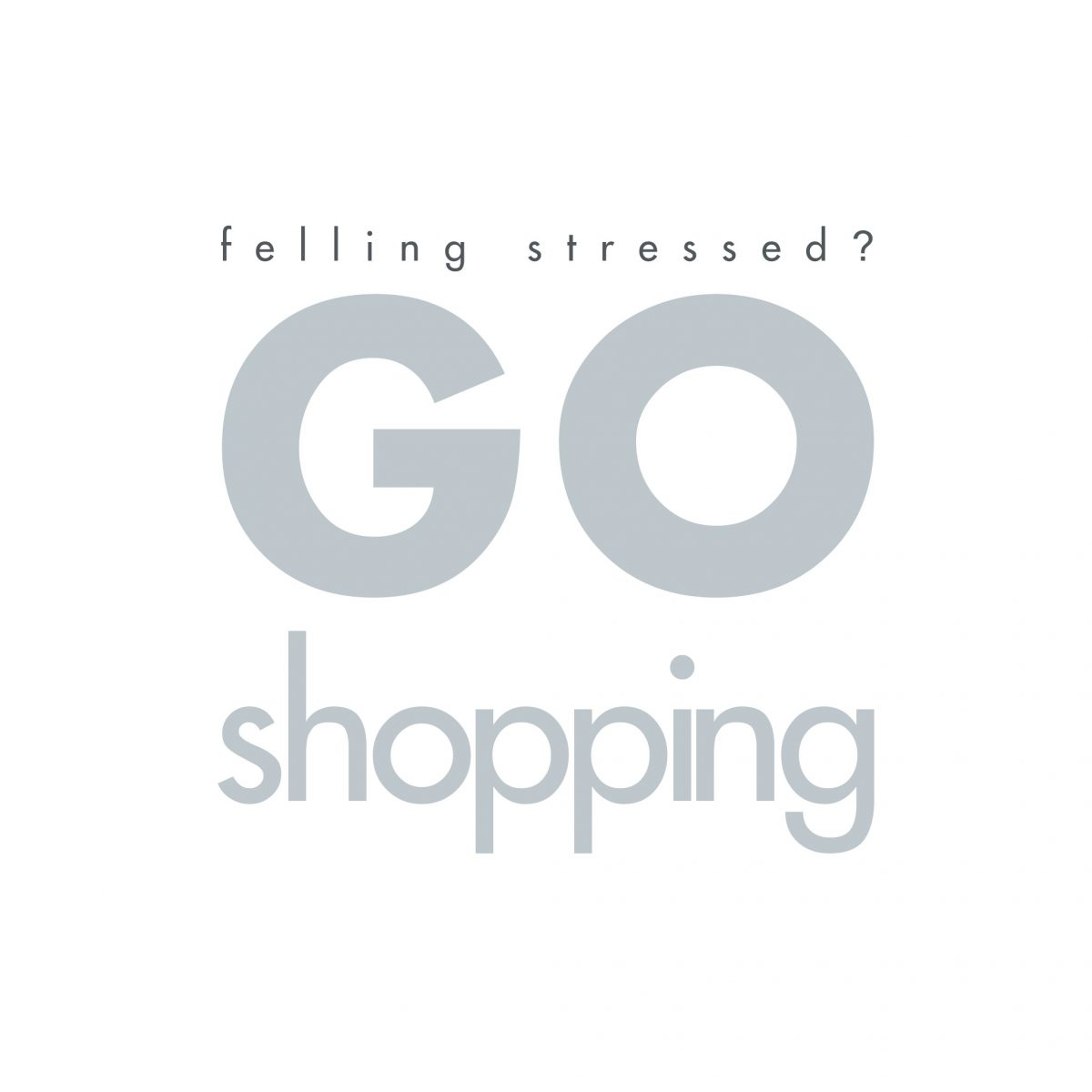 Felling stressed? go shopping, design, digital, ch3